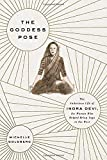 img - for The Goddess Pose: The Audacious Life of Indra Devi, the Woman Who Helped Bring Yoga to the West book / textbook / text book