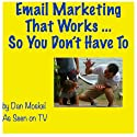 Email Marketing that Works...So You Don't Have To (       UNABRIDGED) by Dan Moskel Narrated by Dan Moskel