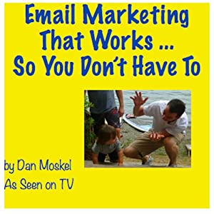 Email Marketing that Works...So You Don't Have To | [Dan Moskel]