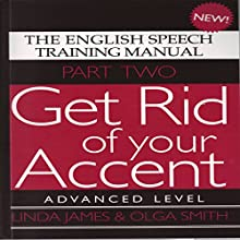 Get Rid of Your Accent: Advanced Level Pt. 2: The English Speech Training Manual (Part 2) by James, Linda, Smith, Olga (2011) (       UNABRIDGED) by Olga Smith, Linda James Narrated by Linda James, Michael Knowles