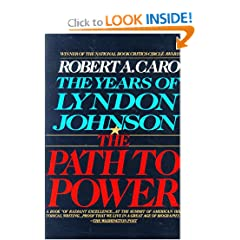 The Path to Power (The Years of Lyndon Johnson, Volume 1) by Robert A. Caro