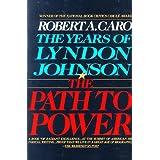 The Path to Power (The Years of Lyndon Johnson, Volume 1) ~ Robert A. Caro