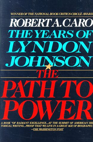 The Path to Power (The Years of Lyndon Johnson, Volume 1), Caro, Robert A.