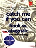 Catch Me If You Can: The Amazing True Story of the Youngest and Most Daring Con Man in the History of Fun and Profit (1587244365) by Abagnale, Frank W.