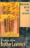 Walking With the Father: Wisdom from Brother Lawrence (0932085210) by Lawrence, Brother