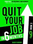 Quit Your Job in 6 Months: Book 3: Yo...