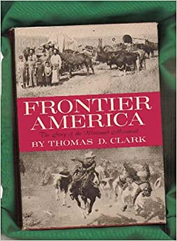 Frontier America The Story of the Westward Movement, Clark, Thomas D.