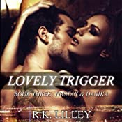 Lovely Trigger: Tristan & Danika, Book 3 | [R.K. Lilley]