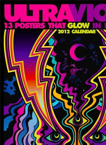 Ultraviolet 2012 Wall Calendar: 13 Posters That Glow in Blacklight