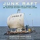Junk Raft: An Ocean Voyage and a Rising Tide of Activism to Fight Plastic Pollution Hörbuch von Marcus Eriksen Gesprochen von: James Cronin
