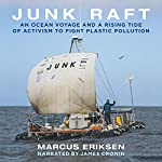 Junk Raft: An Ocean Voyage and a Rising Tide of Activism to Fight Plastic Pollution | Marcus Eriksen