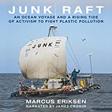 Junk Raft: An Ocean Voyage and a Rising Tide of Activism to Fight Plastic Pollution Audiobook by Marcus Eriksen Narrated by James Cronin