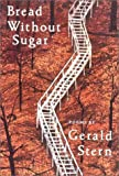 Bread Without Sugar: Poems (0393310108) by Gerald Stern