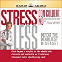 Stress Less (       UNABRIDGED) by Don Colbert Narrated by Tim Lunden