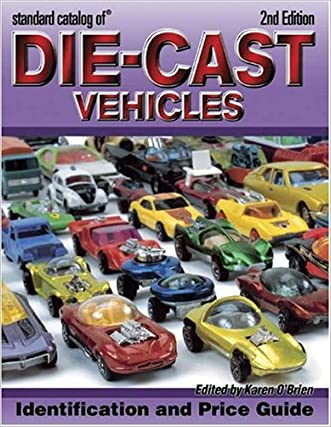 Standard Catalog Of Die-Cast Vehicles: Identification And Values, Revised Edition (Standard Catalog of Die-Cast Vehicles) written by Karen O%27Brien