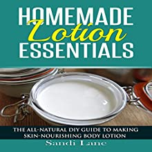 Homemade Lotion Essentials: The All-Natural DIY Guide to Making Skin-Nourishing Body Lotion Audiobook by Sandi Lane Narrated by Jackie Marie
