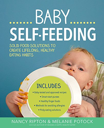 Baby Self-Feeding: Solid Food Solutions to Create Lifelong, Healthy Eating Habits (Holistic Baby) by Nancy Ripton, Melanie Potock