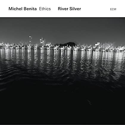 Ethics and Michel Benita - River Silver