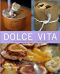 Dolce Vita : La gourmandise � l'itali...
