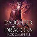 Daughter of Dragons: The Legacy of Dragons, Book 1 Audiobook by Jack Campbell Narrated by MacLeod Andrews