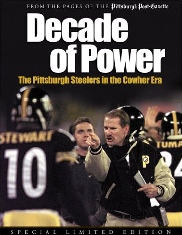 Decade of Power: The Pittsburgh Steelers in the Cowher Era: From the Pages of the Pittsburg H Post-Gazette