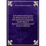 Sull'embolismo Gazoso Per Penetrazione D'aria Nel Sistema Circolatorio: Studi Clinici E Sperimentali Comparativi...