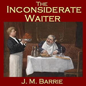 The Inconsiderate Waiter | [J. M. Barrie]