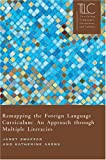 Remapping the Foreign Language Curriculum: An Approach Through Multiple Literacies (Teaching Languages, Literatures, and Cultures)