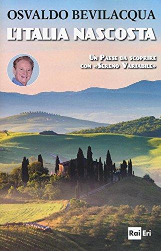 L'Italia nascosta. Un Paese da scoprire con «Sereno variabile»