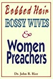 Bobbed Hair, Bossy Wives, and Women Preachers (0873980654) by Rice, John R.