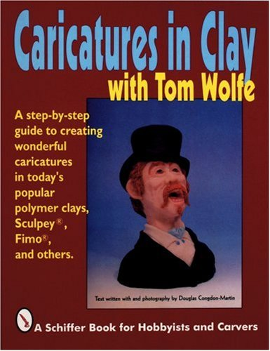 Caricatures in Clay With Tom Wolfe (Schiffer Book for Woodcarvers) from Schiffer Pub Ltd