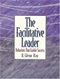 img - for Facilitative Leader, The: Behaviors that Enable Success book / textbook / text book