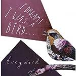 I Dreamt I Was a Bird