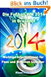 Die Fu�ball WM 2014 in Brasilien: Wic...