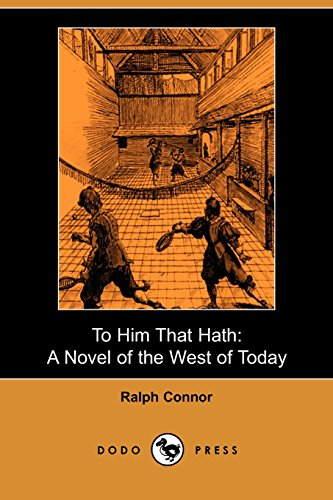 To Him That Hath: A Novel of the West of Today (Dodo Press)