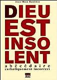 echange, troc Jean-Marc Bastière - Dieu est insolent : Abécédaire catholiquement incorrect