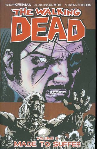 The Walking Dead Volume 8: Made To Suffer: Made to Suffer v. 8