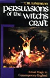 Persuasions of the Witch's Craft: Ritual Magic in Contemporary England