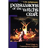Persuasions of the Witch's Craft: Ritual Magic in Contemporary Englandby Tm Luhrmann