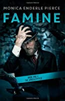 Famine: Book One of The Apocalyptics (Volume 1)