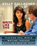 Write Like This: Teaching real-world writing through modeling & mentor texts