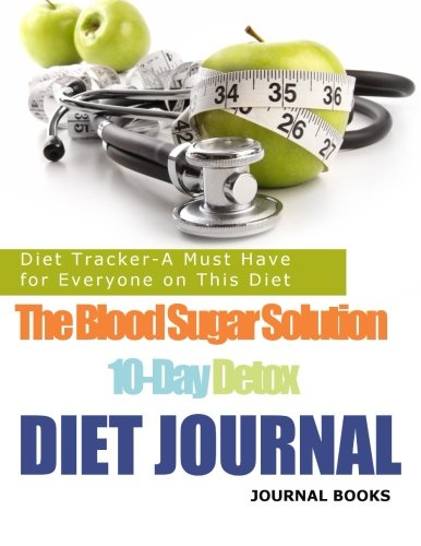 The Blood Sugar Solution 10-Day Detox Diet Journal: Diet Tracker-A Must Have For Everyone On This Diet