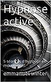 Hypnose active: 5 s�ances d'hypnose en mouvement