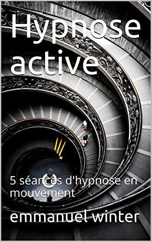 Hypnose active: 5 séances d'hypnose en mouvement