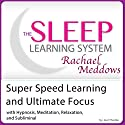 Super Speed Learning and Ultimate Focus: Hypnosis, Meditation and Subliminal - The Sleep Learning System Audiobook by Joel Thielke Narrated by Rachael Meddows