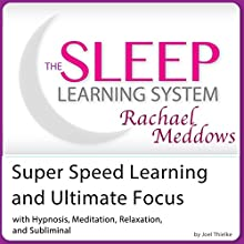 Super Speed Learning and Ultimate Focus: Hypnosis, Meditation and Subliminal - The Sleep Learning System (       UNABRIDGED) by Joel Thielke Narrated by Rachael Meddows