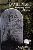 Daniel Nash : Prevailing Prince of Prayer