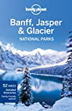 Lonely Planet Lonely Planet Banff, Jasper and Glacier National Parks (Travel Guide)