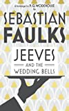 Jeeves and the Wedding Bells (0091954053) by Faulks, Sebastian