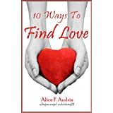 10 Ways To Find Love (The Practical Wicca series Book 2) ~ Alice F. Audrin